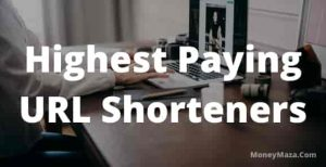 Highest Paying URL Shorteners To Boost Your Money