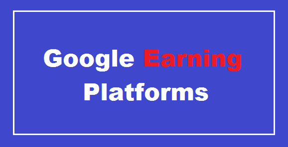 12 Free Earning Platforms by Google [Directly+inDirectly]